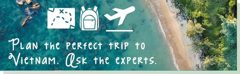 Need Vietnam Travel advice? Ask the experts here!